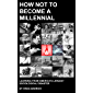 How Not to Become a Millennial: Learning from America's Largest Sociological Disaster (English Edition)