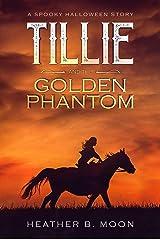 Tillie and the Golden Phantom: A Spooky Halloween Story (Tillie's Adventures Book 1) Kindle Edition