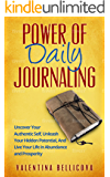 Power of Daily Journaling: Uncover Your Authentic Self, Unleash Your Hidden Potential and Live Your Life in Abundance…