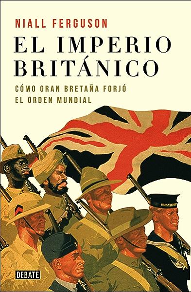 El imperio británico: Cómo Gran Bretaña forjó el orden mundial eBook: Ferguson, Niall, MAGDALENA; CHOCANO MENA: Amazon.es: Tienda Kindle