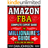 AMAZON FBA: Complete Expert Guide: The Millionaire's Guide to Selling on Amazon (Fulfillment By Amazon, Amazon FBA, How…