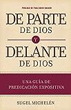 De parte de Dios y delante de Dios: Una guía de predicación expositiva (Spanish Edition)