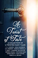 A Twist of Fate: A Collection of 11 Twisted Fairy Tales Kindle Edition
