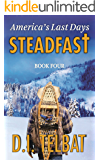STEADFAST Book Four: America's Last Days (The Steadfast Series 4)