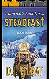 STEADFAST Book Four: America\'s Last Days (The Steadfast Series 4)