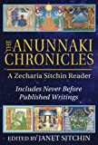 The Anunnaki Chronicles: A Zecharia Sitchin Reader