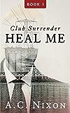 Heal Me: Club Surrender- Book 1 (Men of Eros Inc.)