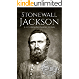Stonewall Jackson: A Life from Beginning to End (American Civil War)