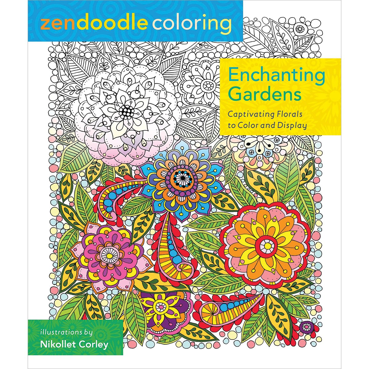 Zendoodle coloring enchanting gardens - Amazon Com Zendoodle Coloring Enchanting Gardens Captivating Florals To Color And Display 9781250086464 Nikolett Corley Books