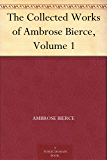 The Collected Works of Ambrose Bierce, Volume 1 (English Edition)