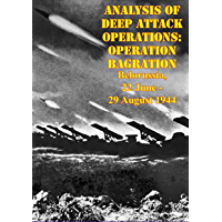 Analysis Of Deep Attack Operations: Operation Bagration, Belorussia, 22 June - 29 August 1944 [Illustrated Edition]