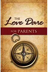 The Love Dare for Parents Kindle Edition