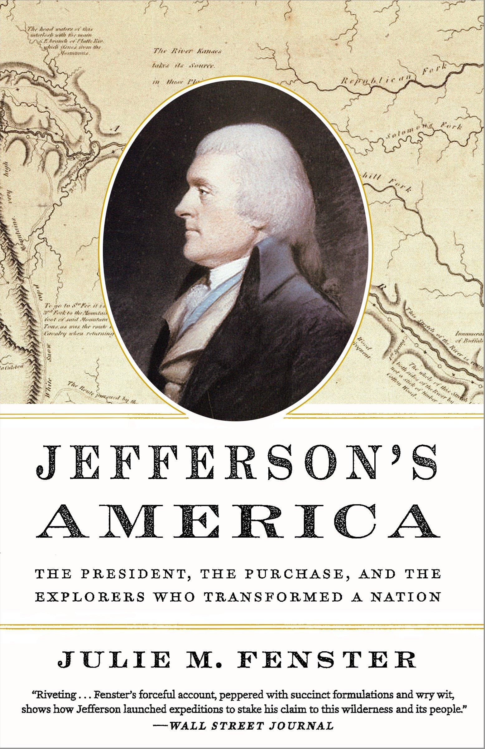 Amazon.com: Jefferson's America: The President, the Purchase, and the  Explorers Who Transformed a Nation (9780307956491): Julie M. Fenster: Books