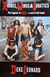 Rhinos, Winos and Lunatics: The legend of Man - a rock 'n'roll band