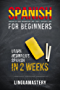 Spanish: Spanish for Beginners - Learn Beginner's Spanish in 2 Weeks (LinguaMastery) (English Edition)