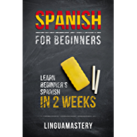 Spanish: Spanish for Beginners - Learn Beginner's Spanish in 2 Weeks (LinguaMastery) (Spanish Edition)