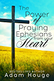 The Power Of Praying Ephesians from Your Heart -a 31 day Devotional (Praying God's Word Daily Book 7)