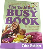 The Toddler's Busy Book: 365 Creative Games and Activities to Keep Your One and a Half to Three Year-old Busy