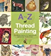 A-Z of Thread Painting (Search Press Classics) (A-Z of Needlecraft)