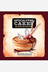 Apocalypse Cakes: Recipes for the End Kindle Edition