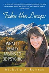 Take the Leap: What It Really Means to Be Psychic Kindle Edition