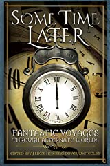 Some Time Later: Fantastic Voyages Through Alternate Worlds Kindle Edition