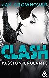 Clash T1 : Passion brûlante : Après Marked Men, la nouvelle série New Adult de Jay Crownover