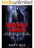 Werewolf Horror: Real Stories Of Terror Or Lies? Chilling Sightings And Encounters (Unexplained Mysteries Book 1)