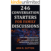 246 Conversation Starters for Family Discussions: Start Dinner Conversation with Your Child, Get Them to Listen More, Improve Social Intelligence & Responsibility
