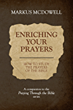 Enriching Your Prayers: How to Study the Prayers of the Bible:  A companion to the Praying Through the Bible series