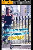 Primera rutina para empezar a correr (Spanish Edition)