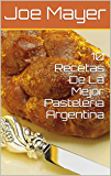 10 Recetas De La Mejor Pasteleria Argentina