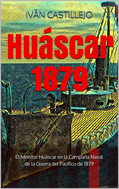 Huáscar 1879: El Monitor Huáscar en la Campaña Naval de la Guerra ...