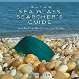 The Official Sea Glass Searcher's Guide: How to Find Your Own Treasures from the Tide