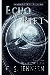 Echo Rift: Riven Worlds Book Three (Amaranthe 16) Kindle Edition