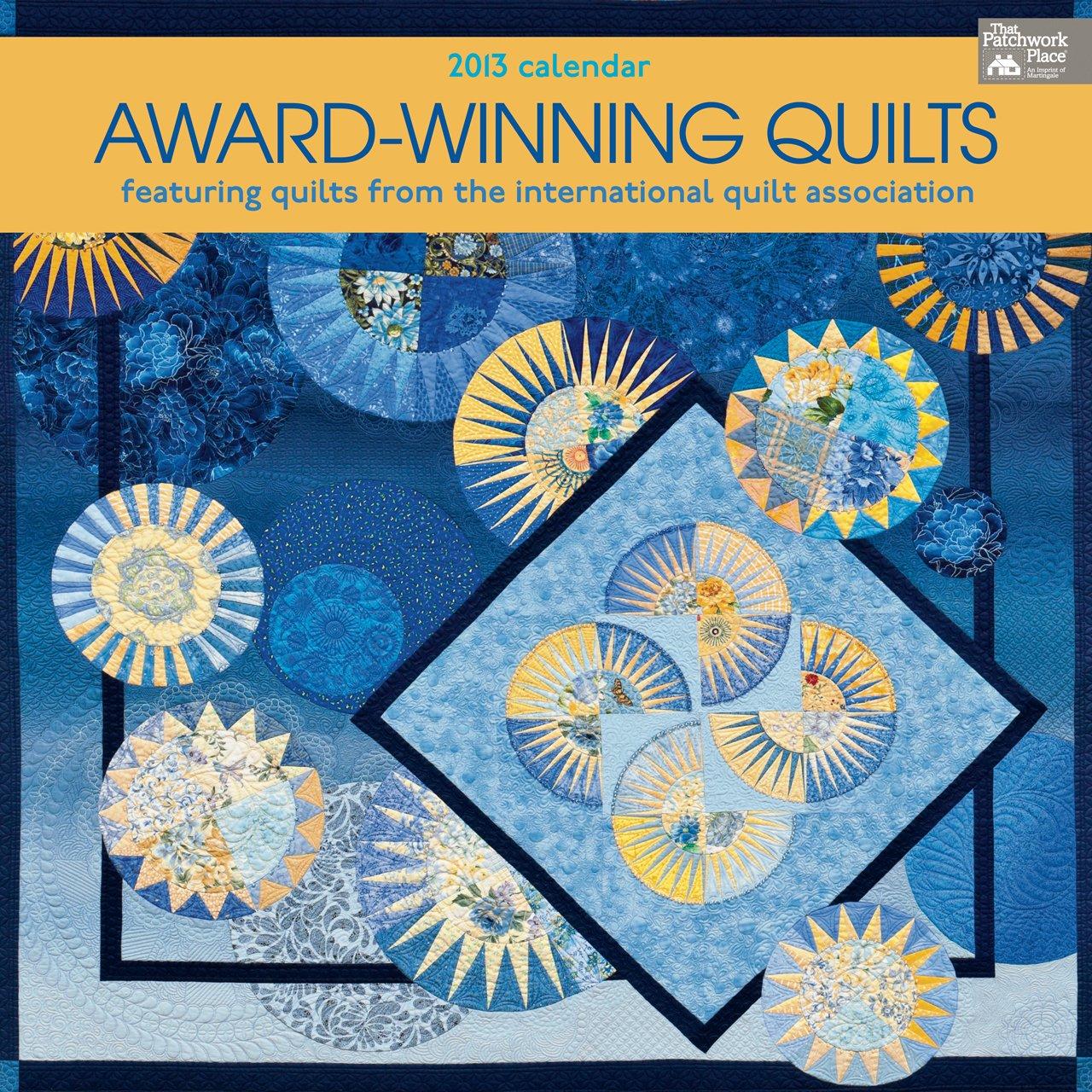 Award-Winning Quilts 2013 Calendar: Featuring Quilts from International Quilt Association Calendar – August 13, 2012 Various That Patchwork Place 1604681934 Calendars & Diaries