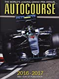 Autocourse 2016-2017: The World's Leading Grand Prix Annual