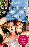 Von guten Eltern ... und glücklichen Paaren: Die Kinderjahre entspannt gemeinsam bewältigen (German Edition)