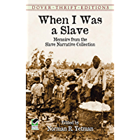 When I Was a Slave: Memoirs from the Slave Narrative Collection (Dover Thrift Editions) (English Edition)