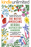 The Native Americans herbal dispensatory HANDBOOK - The medicine-making guide to native medicinal plants and their uses…