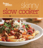 Better Homes and Gardens Skinny Slow Cooker: More Than 150 Light & Luscious Recipes That Cook While You're Away (Better Homes and Gardens Cooking) (English Edition)