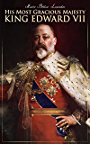 His Most Gracious Majesty King Edward VII: Biography: His Royal Highness The Prince of Wales