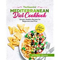 The Essential Mediterranean Diet Cookbook: Simple, Healthy Recipes for Beginners and Pros incl. 3 Weeks Weight Loss Plan…