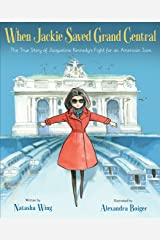 When Jackie Saved Grand Central: The True Story of Jacqueline Kennedy's Fight for an American Icon Kindle Edition