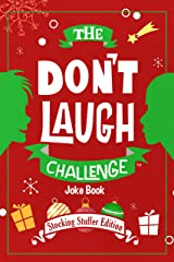 The Don't Laugh Challenge - Stocking Stuffer Edition: The LOL Joke Book Contest for Boys and Girls Ages 6, 7, 8, 9, 10, and 11 Years Old - a Stocking Stuffer Goodie for Kids Kindle Edition