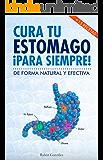 Cura tu estómago para siempre: De forma natural y efectiva. Incluye 15 recetas. (Spanish Edition)