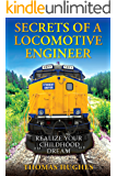 Secrets of a Locomotive Engineer: Realize Your Childhood Dream