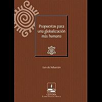 Propuestas para una globalización más humana (Cátedra Eusebio Francisco Kino) (Spanish Edition)
