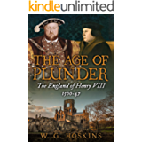 The Age of Plunder: The England of Henry VIII, 1500-47 (Uncovering the Tudors)