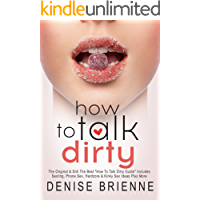 "HOW TO TALK DIRTY: The Original ""How To Talk Dirty Guide"" Includes 505 Examples of Sexting, Phone Sex, Hardcore & Kinky Sex Ideas Plus More"